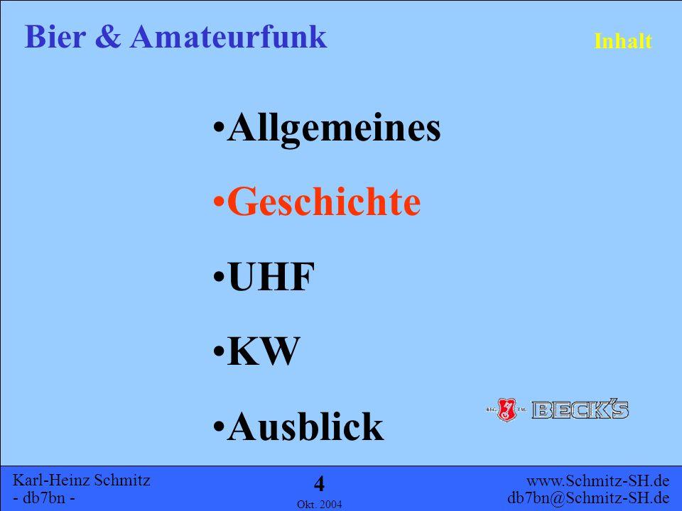 Karl-Heinz Schmitz - db7bn - Bier & Amateurfunk www.Schmitz-SH.de db7bn@Schmitz-SH.de Okt. 2004 3 Drei Fragen die Funkamateure schon seit Jahrzehnten
