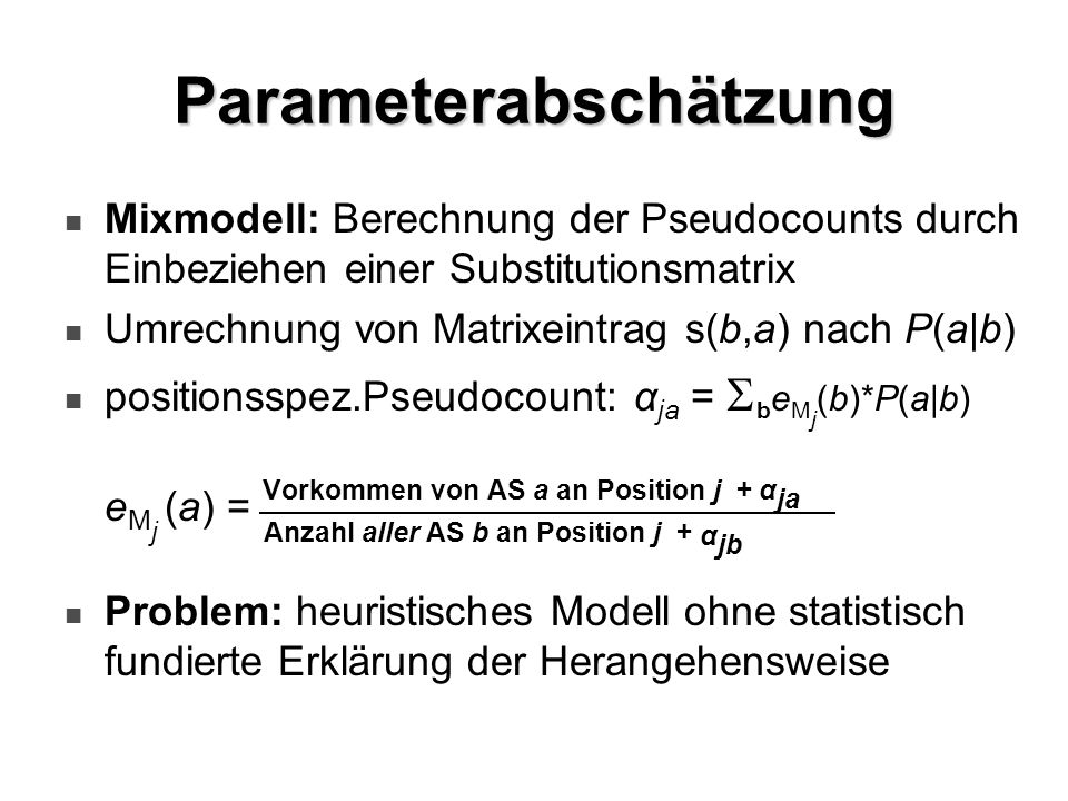 Parameterabschätzung Mixmodell: Berechnung der Pseudocounts durch Einbeziehen einer Substitutionsmatrix Umrechnung von Matrixeintrag s(b,a) nach P(a|b
