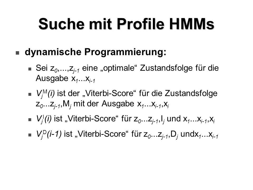 Suche mit Profile HMMs dynamische Programmierung: Sei z 0,...,z j-1 eine optimale Zustandsfolge für die Ausgabe x 1...x i-1 V j M (i) ist der Viterbi-