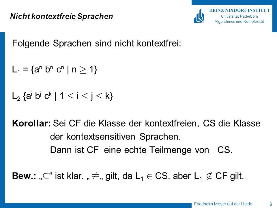 Friedhelm Meyer auf der Heide 8 HEINZ NIXDORF INSTITUT Universität Paderborn Algorithmen und Komplexität Nicht kontextfreie Sprachen Folgende Sprachen