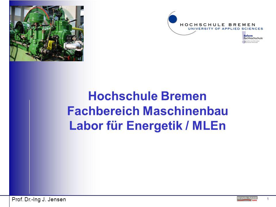 1 Prof. Dr.-Ing J. Jensen Hochschule Bremen Fachbereich Maschinenbau Labor für Energetik / MLEn