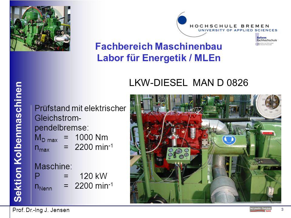 3 Sektion Kolbenmaschinen Prof. Dr.-Ing J. Jensen Fachbereich Maschinenbau Labor für Energetik / MLEn LKW-DIESEL MAN D 0826 Prüfstand mit elektrischer