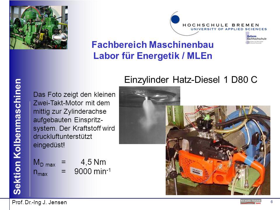 6 Sektion Kolbenmaschinen Prof. Dr.-Ing J. Jensen Fachbereich Maschinenbau Labor für Energetik / MLEn Einzylinder Hatz-Diesel 1 D80 C Das Foto zeigt d