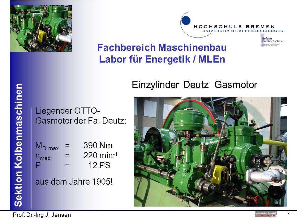 7 Sektion Kolbenmaschinen Prof. Dr.-Ing J. Jensen Fachbereich Maschinenbau Labor für Energetik / MLEn Einzylinder Deutz Gasmotor Liegender OTTO- Gasmo