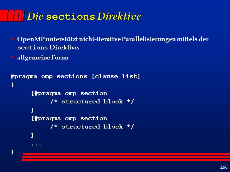 266 Die sections Direktive OpenMP unterstützt nicht-iterative Parallelisierungen mittels der sections Direktive.