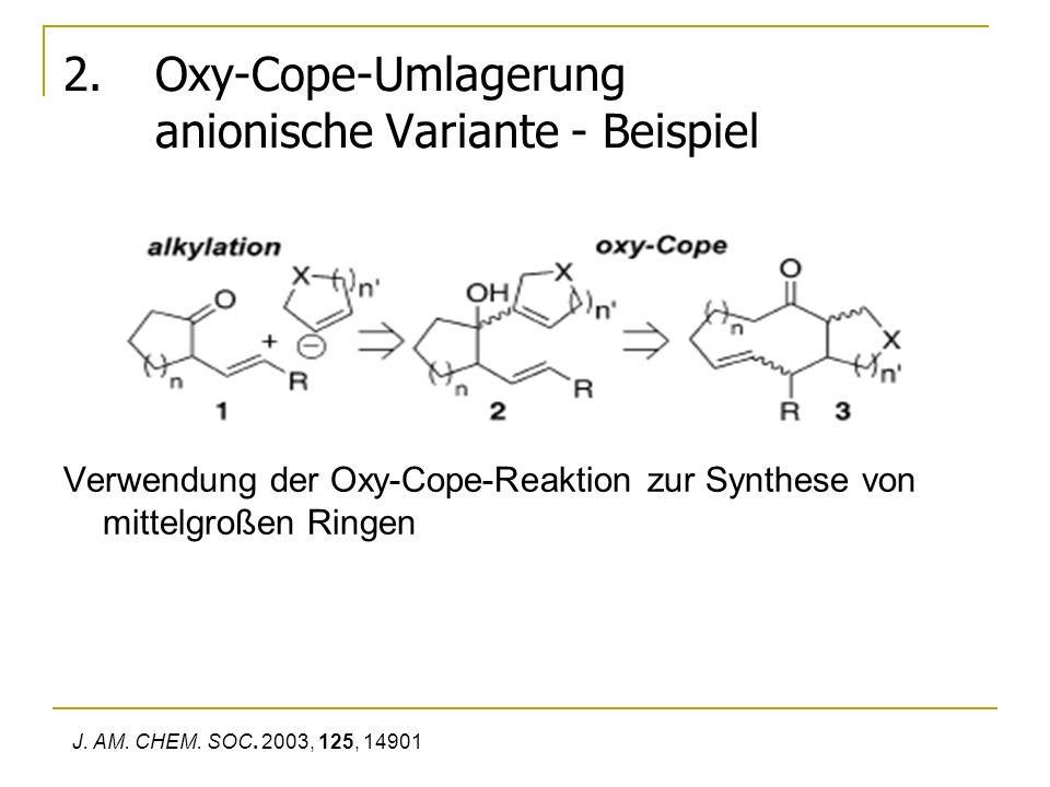2.Oxy-Cope-Umlagerung anionische Variante - Beispiel Verwendung der Oxy-Cope-Reaktion zur Synthese von mittelgroßen Ringen J. AM. CHEM. SOC. 2003, 125