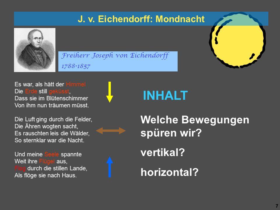 6 6 J. v. Eichendorff: Mondnacht Es war, als hätt der Himmel Die Erde still geküsst, Dass sie im Blütenschimmer Von ihm nun träumen müsst. Die Luft gi