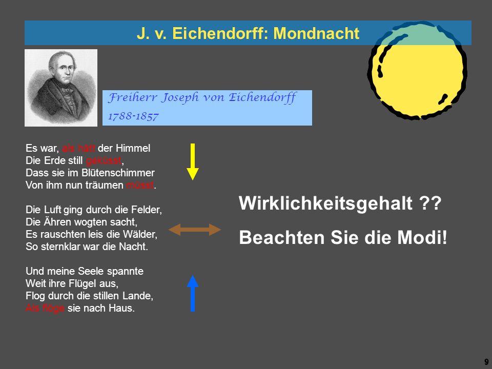 8 8 J. v. Eichendorff: Mondnacht Es war, als hätt der Himmel Die Erde still geküsst, Dass sie im Blütenschimmer Von ihm nun träumen müsst. Die Luft gi