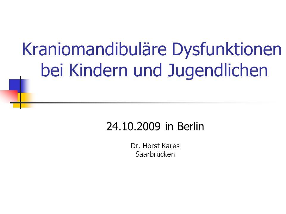 Kraniomandibuläre Dysfunktionen bei Kindern und Jugendlichen 24.10.2009 in Berlin Dr. Horst Kares Saarbrücken