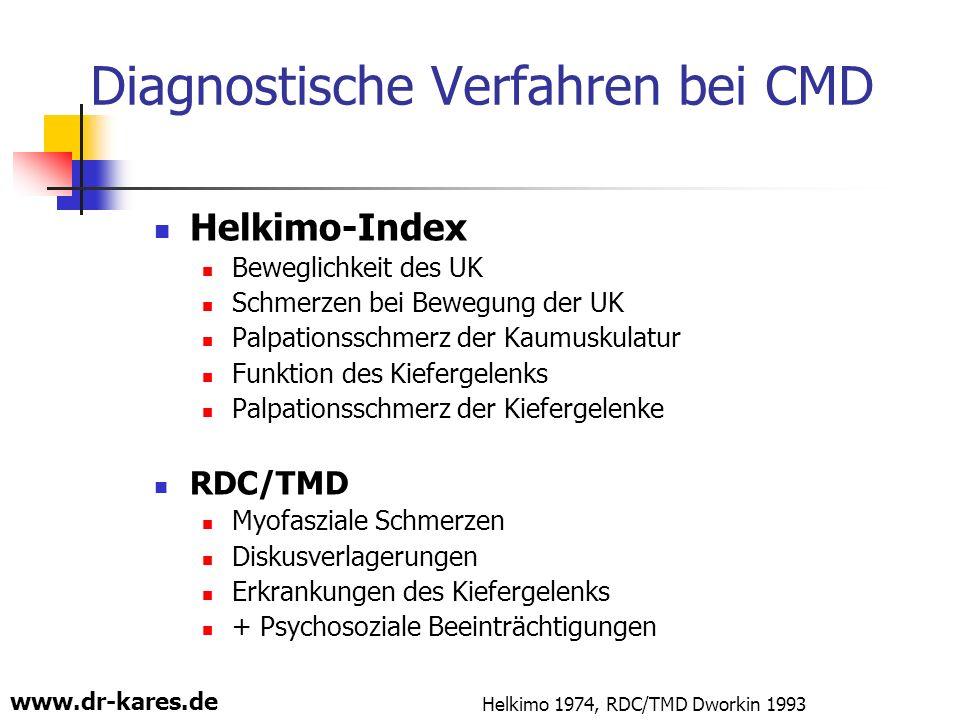 www.dr-kares.de Diagnostische Verfahren bei CMD Helkimo-Index Beweglichkeit des UK Schmerzen bei Bewegung der UK Palpationsschmerz der Kaumuskulatur F