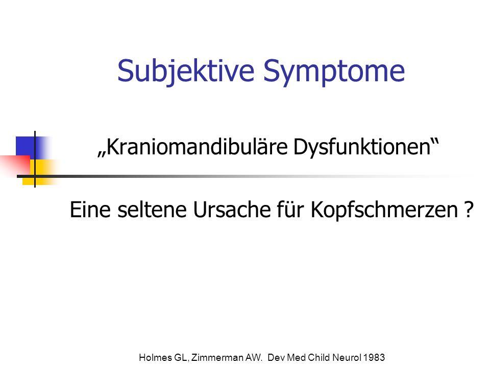 Subjektive Symptome Kraniomandibuläre Dysfunktionen Eine seltene Ursache für Kopfschmerzen ? Holmes GL, Zimmerman AW. Dev Med Child Neurol 1983