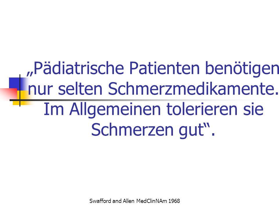 Pädiatrische Patienten benötigen nur selten Schmerzmedikamente. Im Allgemeinen tolerieren sie Schmerzen gut. Swafford and Allen MedClinNAm 1968