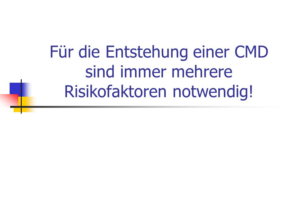 Für die Entstehung einer CMD sind immer mehrere Risikofaktoren notwendig!