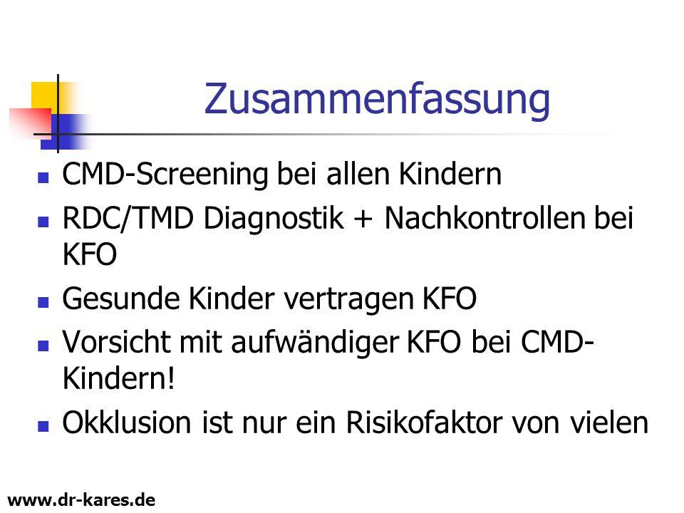 www.dr-kares.de Zusammenfassung CMD-Screening bei allen Kindern RDC/TMD Diagnostik + Nachkontrollen bei KFO Gesunde Kinder vertragen KFO Vorsicht mit
