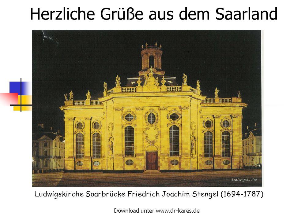 Download unter www.dr-kares.de Herzliche Grüße aus dem Saarland Ludwigskirche Saarbrücke Friedrich Joachim Stengel (1694-1787)