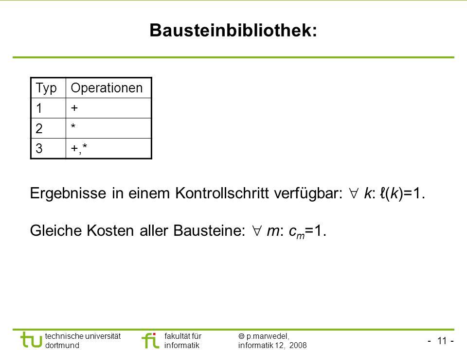 - 11 - technische universität dortmund fakultät für informatik p.marwedel, informatik 12, 2008 TU Dortmund Bausteinbibliothek: Ergebnisse in einem Kontrollschritt verfügbar: k: (k)=1.
