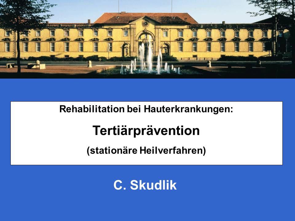 Rehabilitation bei Hauterkrankungen: Tertiärprävention (stationäre Heilverfahren) C. Skudlik