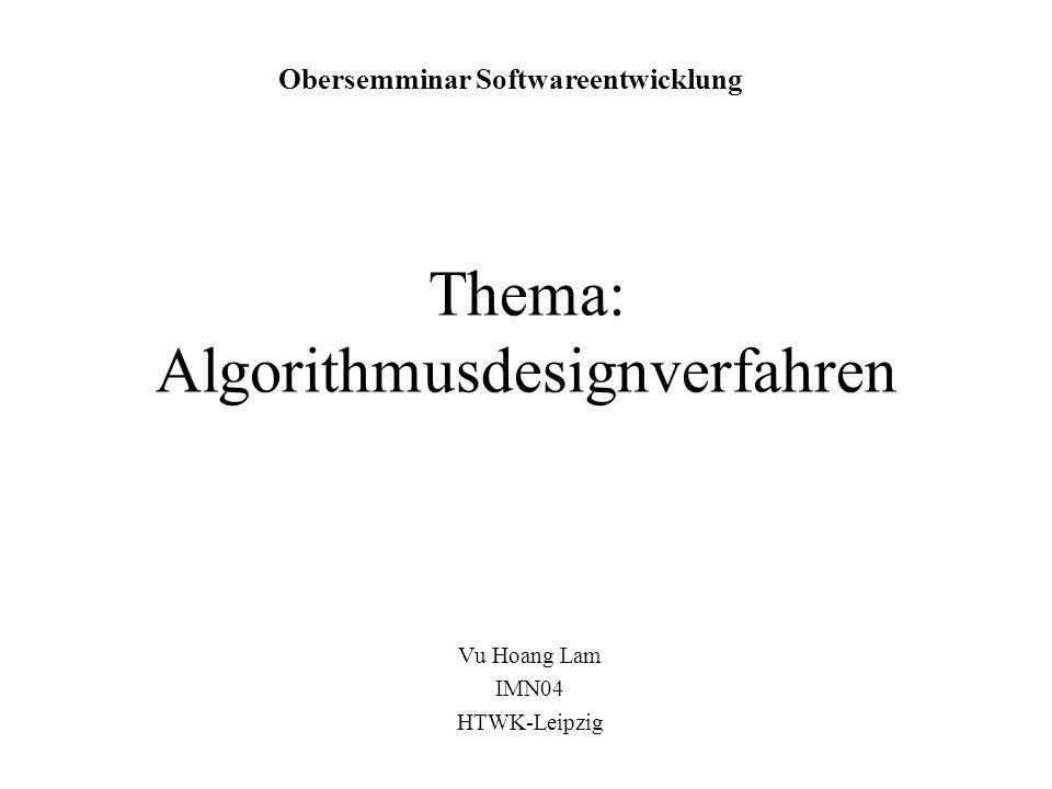 Thema: Algorithmusdesignverfahren Vu Hoang Lam IMN04 HTWK-Leipzig Obersemminar Softwareentwicklung
