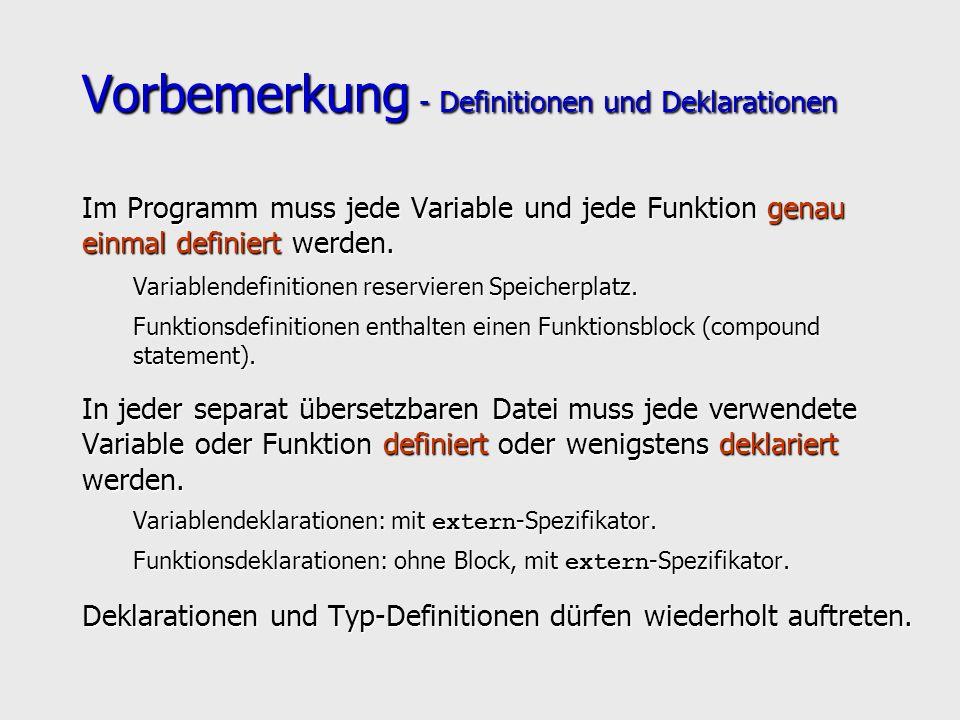 Vorbemerkung - Definitionen und Deklarationen Im Programm muss jede Variable und jede Funktion genau einmal definiert werden.