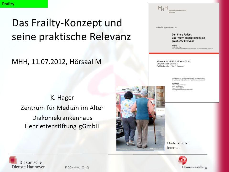 F-DDH-040c (03.10) Das Frailty-Konzept und seine praktische Relevanz MHH, 11.07.2012, Hörsaal M K. Hager Zentrum für Medizin im Alter Diakoniekrankenh