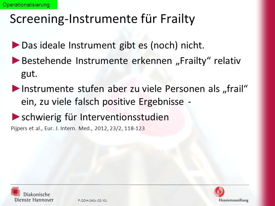 F-DDH-040c (03.10) Screening-Instrumente für Frailty Das ideale Instrument gibt es (noch) nicht. Bestehende Instrumente erkennen Frailty relativ gut.