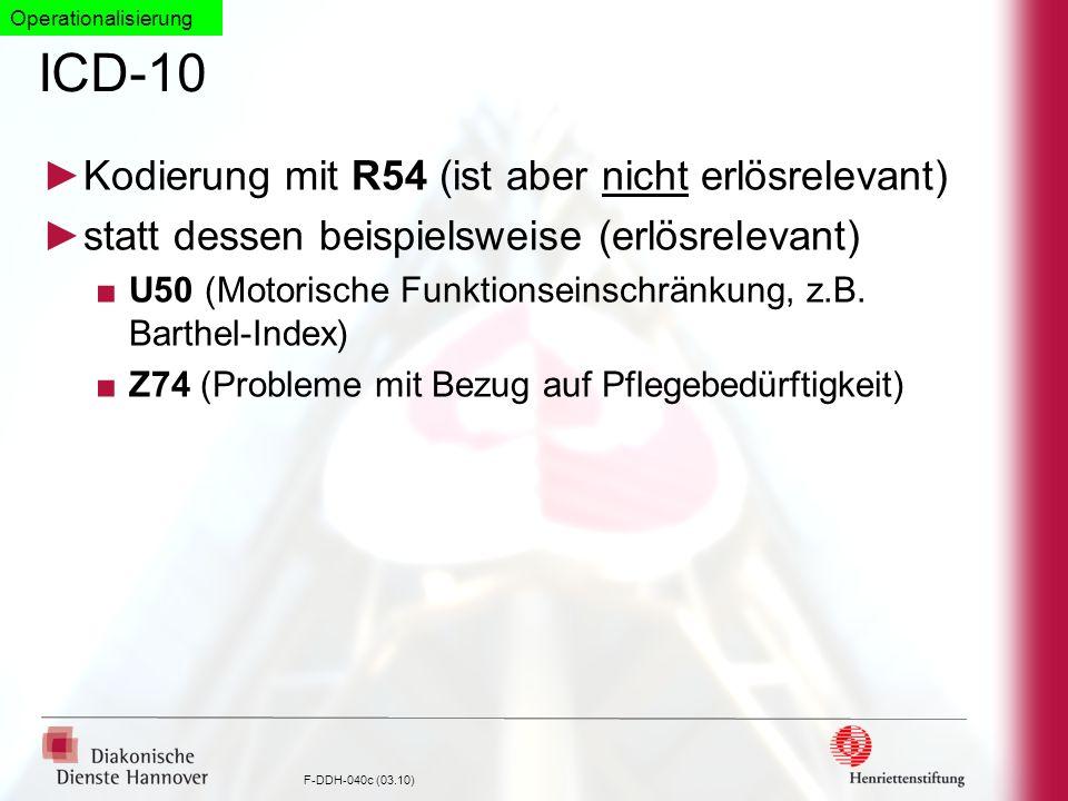 F-DDH-040c (03.10) ICD-10 Kodierung mit R54 (ist aber nicht erlösrelevant) statt dessen beispielsweise (erlösrelevant) U50 (Motorische Funktionseinsch