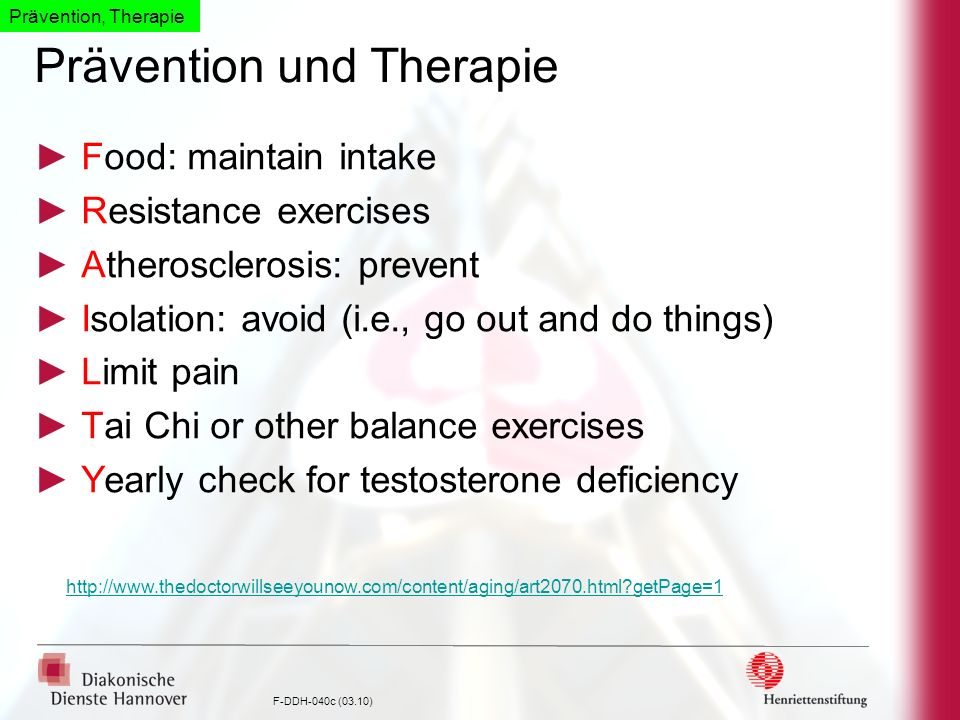 F-DDH-040c (03.10) Prävention und Therapie Food: maintain intake Resistance exercises Atherosclerosis: prevent Isolation: avoid (i.e., go out and do t
