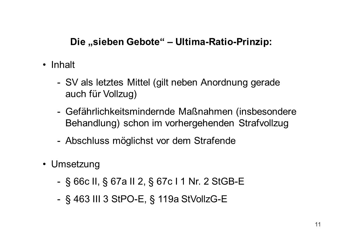 11 Die sieben Gebote – Ultima-Ratio-Prinzip: Inhalt -SV als letztes Mittel (gilt neben Anordnung gerade auch für Vollzug) -Gefährlichkeitsmindernde Ma