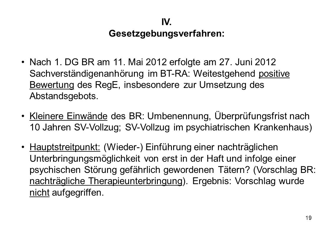 19 IV. Gesetzgebungsverfahren: Nach 1. DG BR am 11. Mai 2012 erfolgte am 27. Juni 2012 Sachverständigenanhörung im BT-RA: Weitestgehend positive Bewer