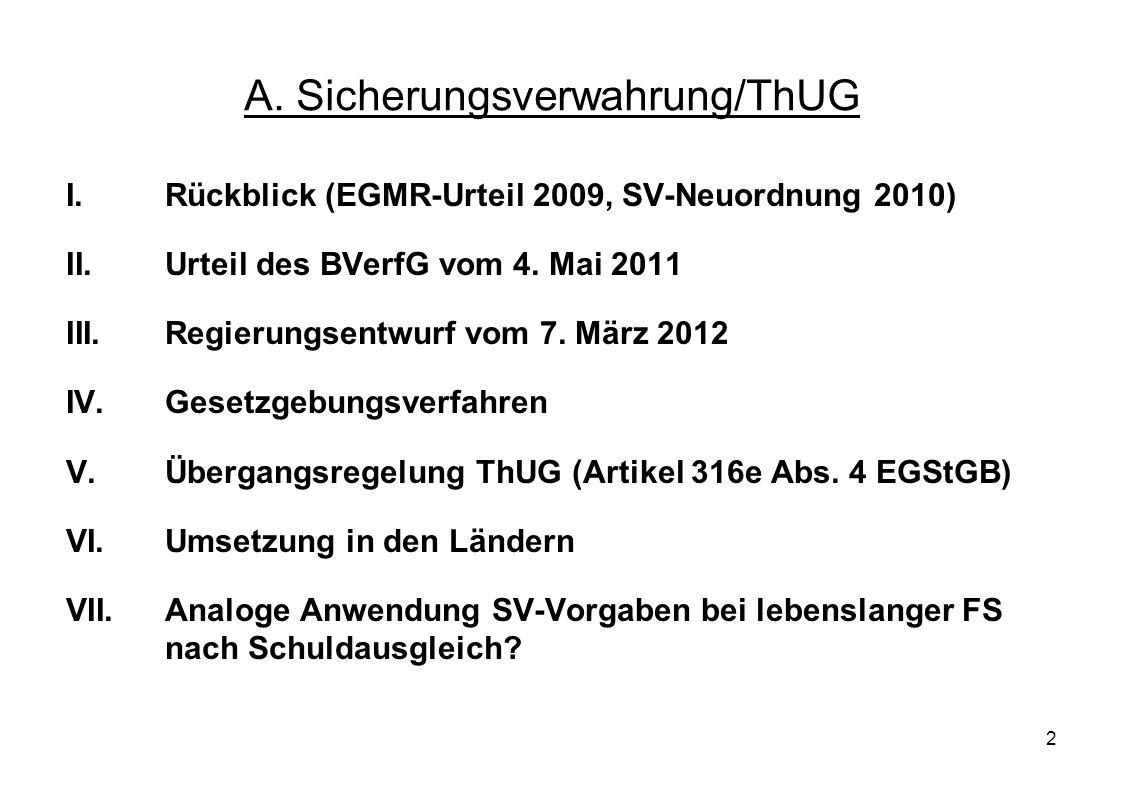 2 A. Sicherungsverwahrung/ThUG I.Rückblick (EGMR-Urteil 2009, SV-Neuordnung 2010) II.Urteil des BVerfG vom 4. Mai 2011 III.Regierungsentwurf vom 7. Mä