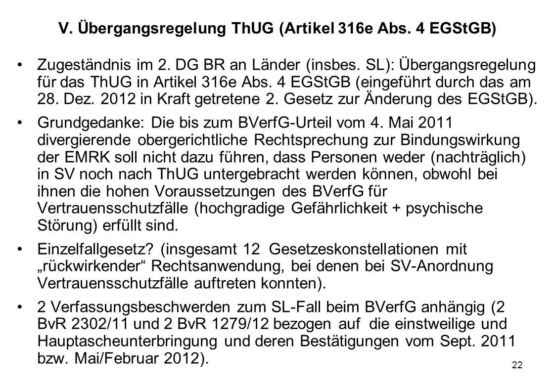 22 V. Übergangsregelung ThUG (Artikel 316e Abs. 4 EGStGB) Zugeständnis im 2. DG BR an Länder (insbes. SL): Übergangsregelung für das ThUG in Artikel 3
