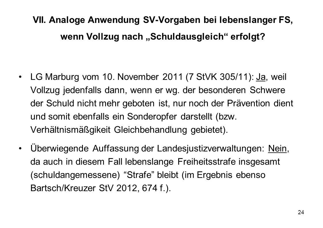 24 VII. Analoge Anwendung SV-Vorgaben bei lebenslanger FS, wenn Vollzug nach Schuldausgleich erfolgt? LG Marburg vom 10. November 2011 (7 StVK 305/11)