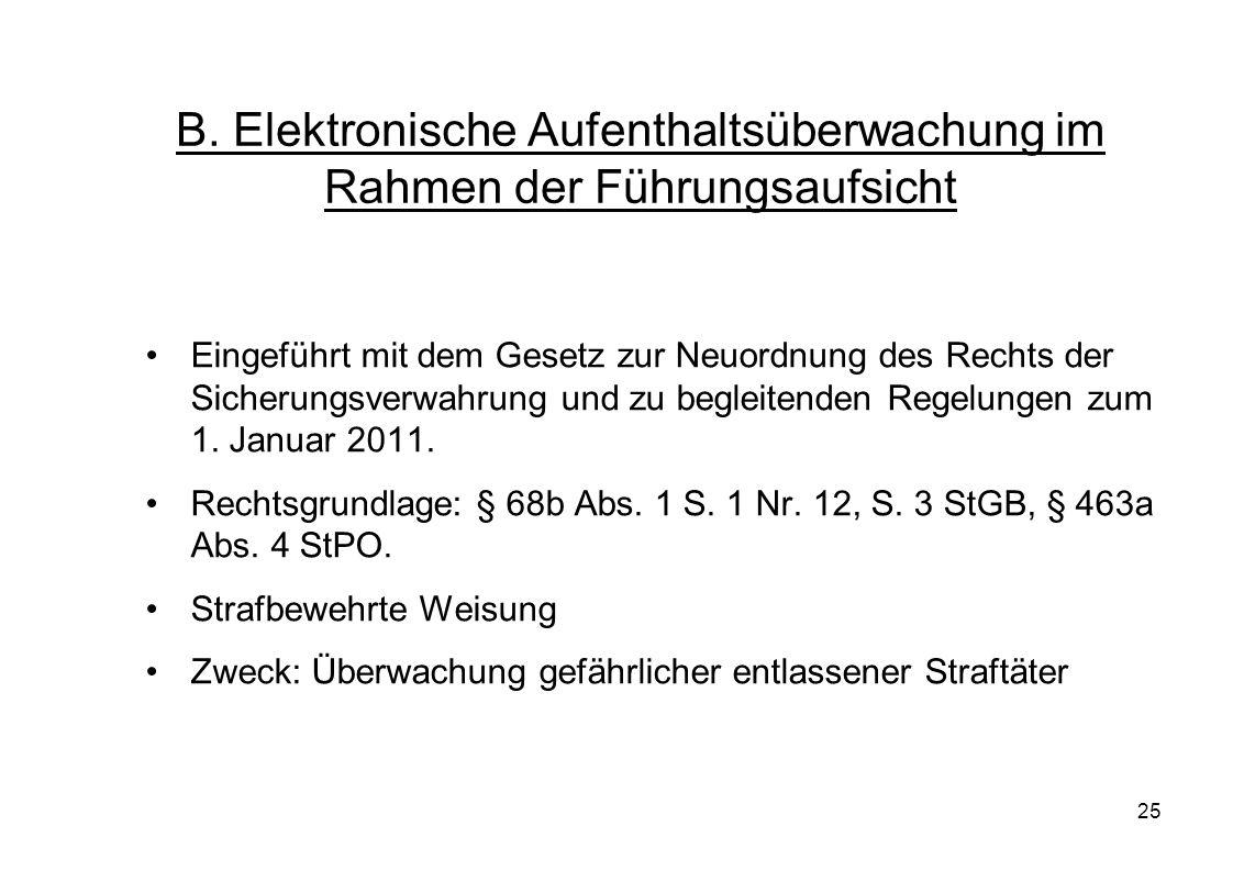 25 B. Elektronische Aufenthaltsüberwachung im Rahmen der Führungsaufsicht Eingeführt mit dem Gesetz zur Neuordnung des Rechts der Sicherungsverwahrung
