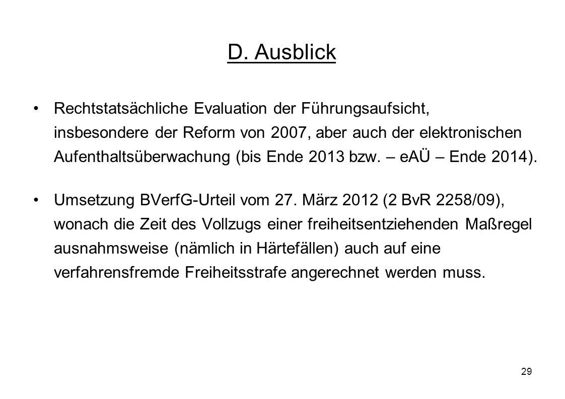 29 D. Ausblick Rechtstatsächliche Evaluation der Führungsaufsicht, insbesondere der Reform von 2007, aber auch der elektronischen Aufenthaltsüberwachu
