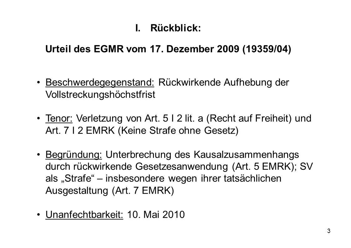 3 I.Rückblick: Urteil des EGMR vom 17. Dezember 2009 (19359/04) Beschwerdegegenstand: Rückwirkende Aufhebung der Vollstreckungshöchstfrist Tenor: Verl