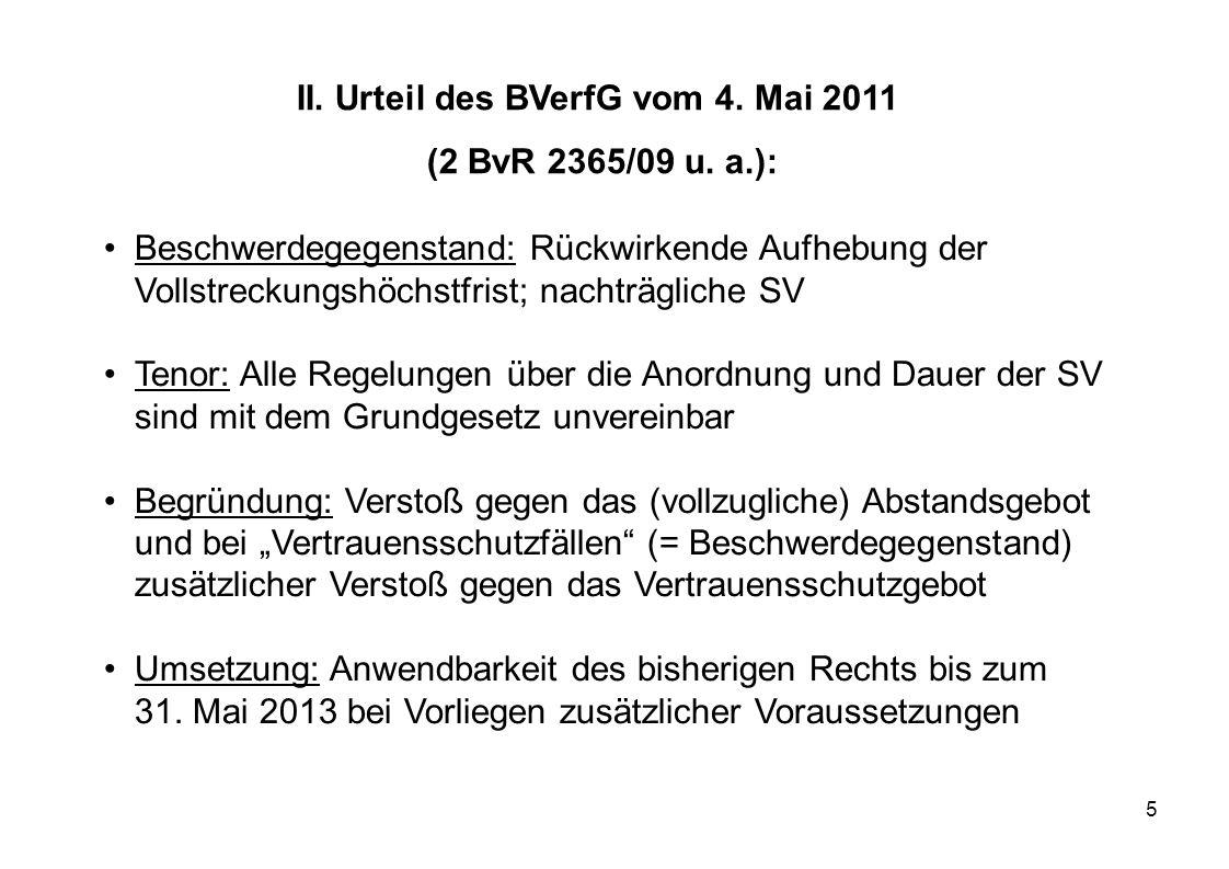 5 II. Urteil des BVerfG vom 4. Mai 2011 (2 BvR 2365/09 u. a.): Beschwerdegegenstand: Rückwirkende Aufhebung der Vollstreckungshöchstfrist; nachträglic