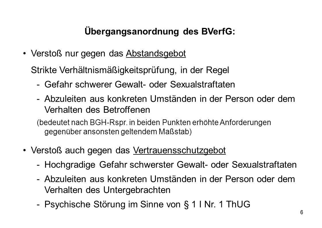 6 Übergangsanordnung des BVerfG: Verstoß nur gegen das Abstandsgebot Strikte Verhältnismäßigkeitsprüfung, in der Regel -Gefahr schwerer Gewalt- oder S