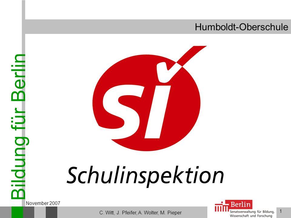 Bildung für Berlin 1 Humboldt-Oberschule C. Witt, J. Pfeifer, A. Wolter, M. Pieper November 2007