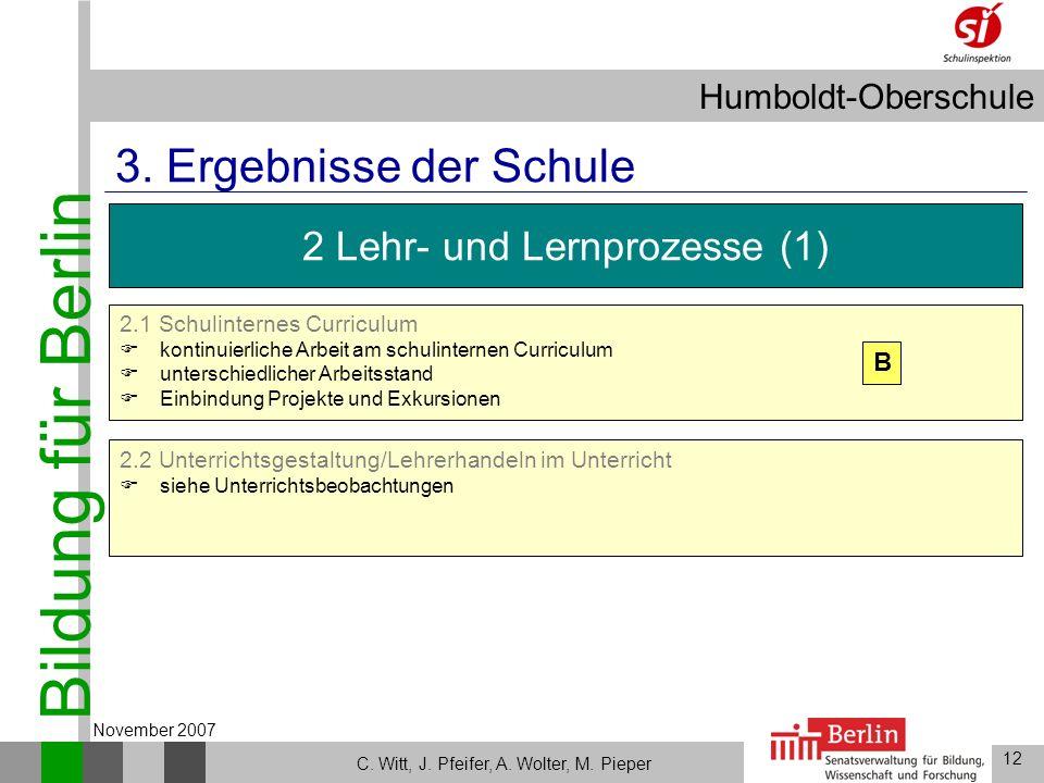 Bildung für Berlin Humboldt-Oberschule 12 C. Witt, J. Pfeifer, A. Wolter, M. Pieper November 2007 2.2 Unterrichtsgestaltung/Lehrerhandeln im Unterrich