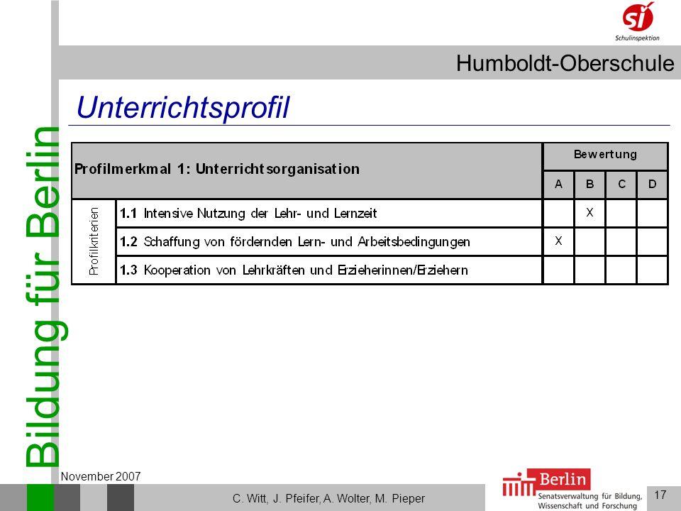 Bildung für Berlin Humboldt-Oberschule 17 C. Witt, J. Pfeifer, A. Wolter, M. Pieper November 2007 Unterrichtsprofil