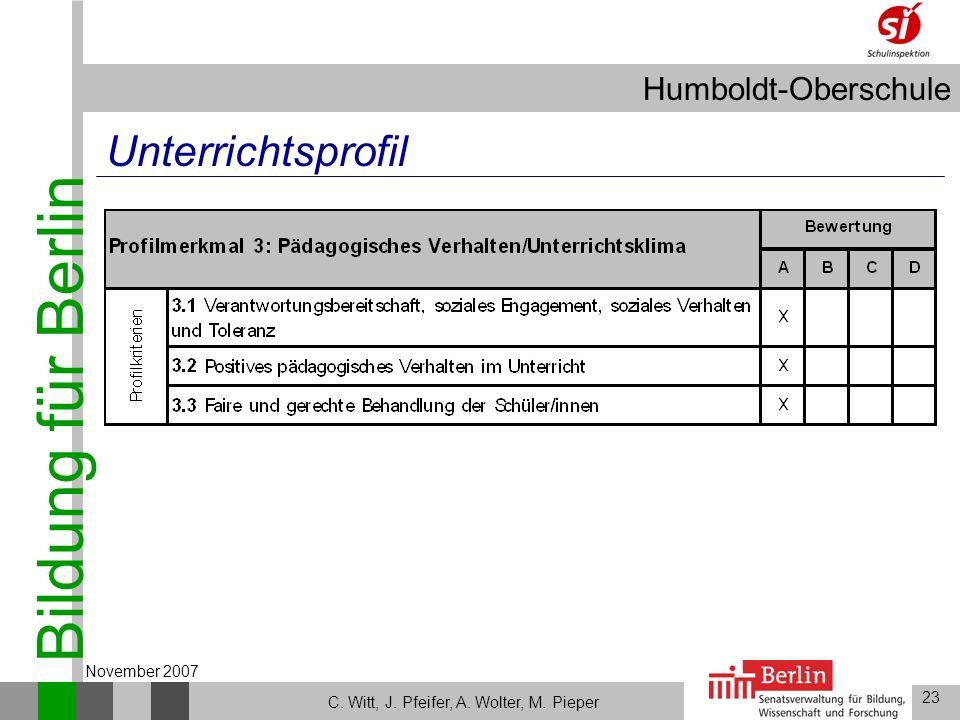 Bildung für Berlin Humboldt-Oberschule 23 C. Witt, J. Pfeifer, A. Wolter, M. Pieper November 2007 Unterrichtsprofil