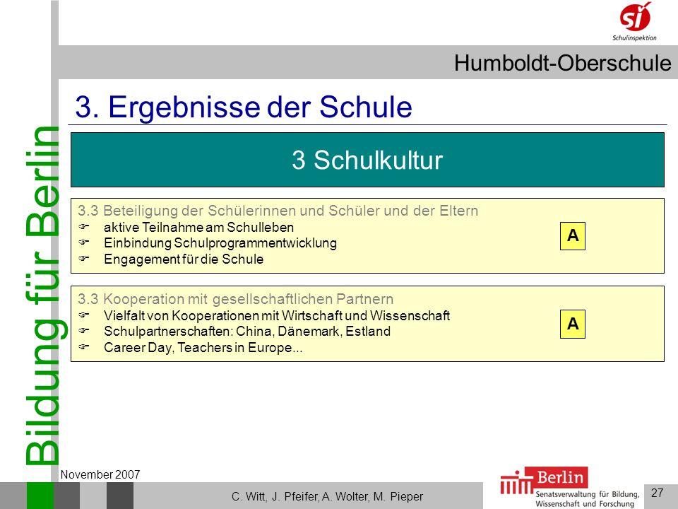 Bildung für Berlin Humboldt-Oberschule 27 C. Witt, J. Pfeifer, A. Wolter, M. Pieper November 2007 3.3 Kooperation mit gesellschaftlichen Partnern Viel