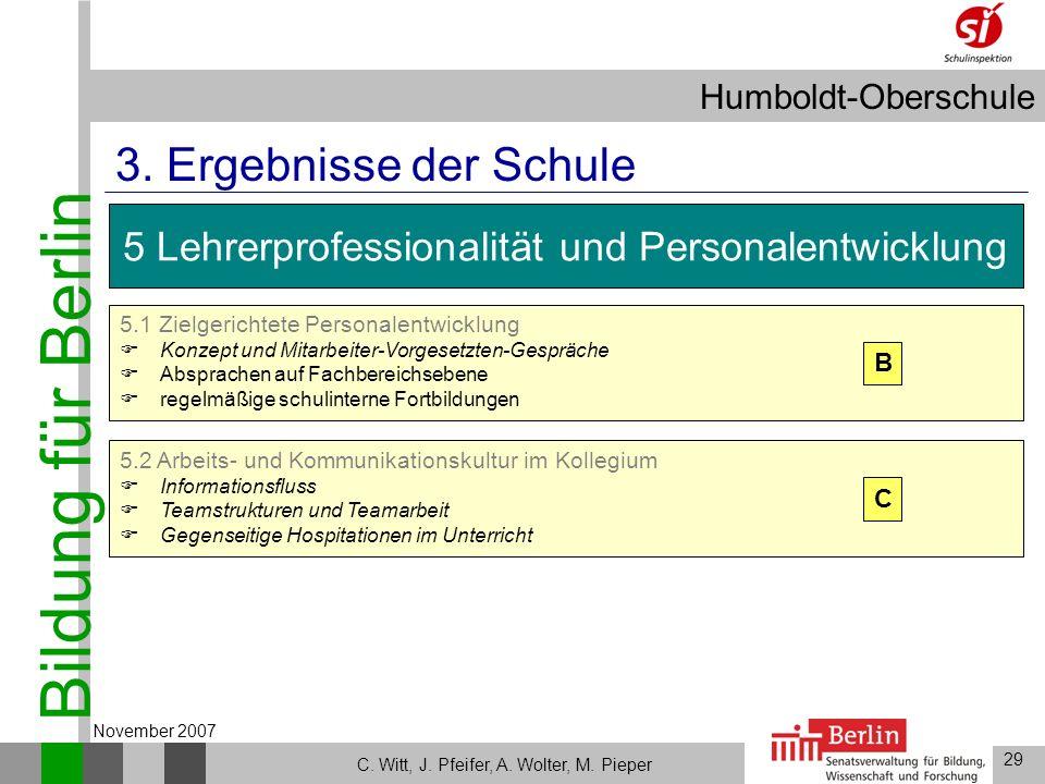 Bildung für Berlin Humboldt-Oberschule 29 C. Witt, J. Pfeifer, A. Wolter, M. Pieper November 2007 3. Ergebnisse der Schule 5 Lehrerprofessionalität un