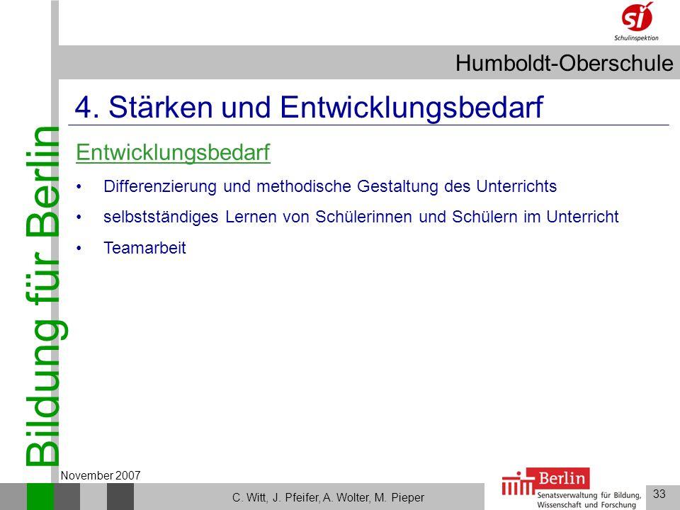 Bildung für Berlin Humboldt-Oberschule 33 C. Witt, J. Pfeifer, A. Wolter, M. Pieper November 2007 4. Stärken und Entwicklungsbedarf Entwicklungsbedarf