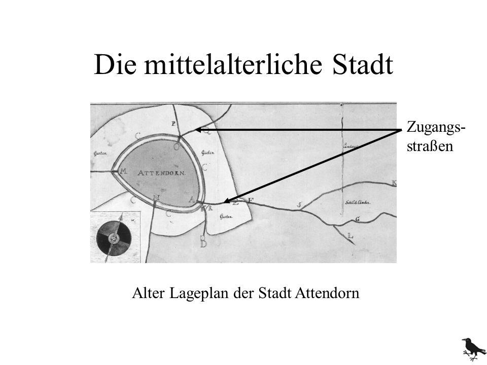 Die mittelalterliche Stadt Alter Lageplan der Stadt Attendorn Zugangs- straßen
