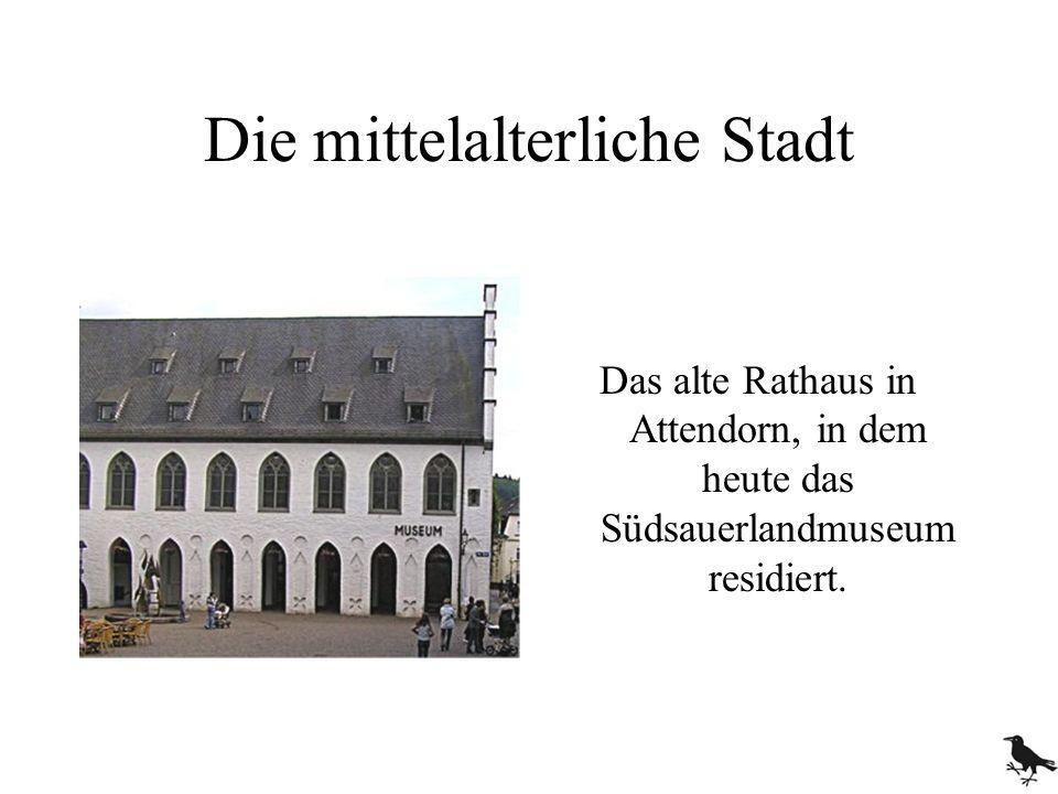 Die mittelalterliche Stadt Das alte Rathaus in Attendorn, in dem heute das Südsauerlandmuseum residiert.