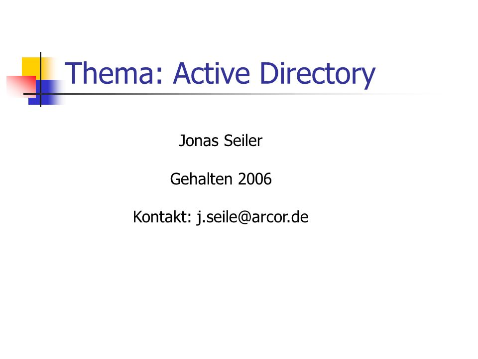 Active Directory - AD ist ein zentraler Verzeichnungsdienst (Win 2000/03) zur Verwaltung von Druckern, Benutzern, Computern, Servern..