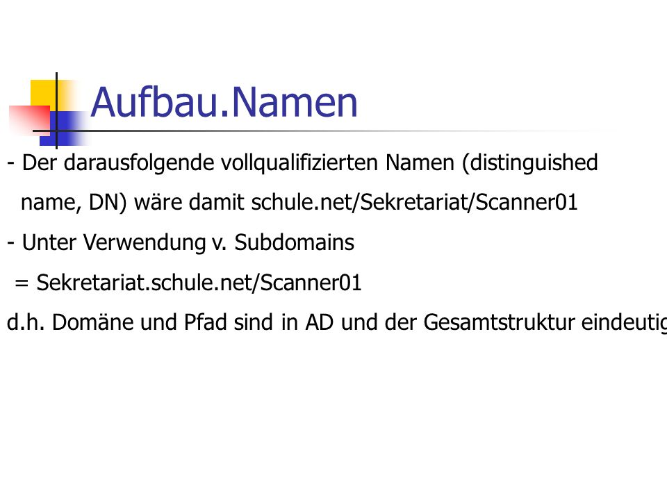Aufbau.Namen - Der darausfolgende vollqualifizierten Namen (distinguished name, DN) wäre damit schule.net/Sekretariat/Scanner01 - Unter Verwendung v.