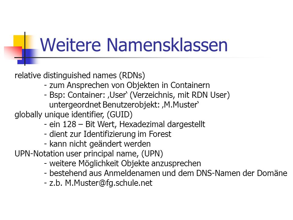 Weitere Namensklassen relative distinguished names (RDNs) - zum Ansprechen von Objekten in Containern - Bsp: Container: User (Verzeichnis, mit RDN Use