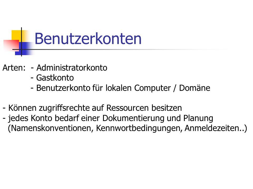 Benutzerkonten Arten: - Administratorkonto - Gastkonto - Benutzerkonto für lokalen Computer / Domäne - Können zugriffsrechte auf Ressourcen besitzen -